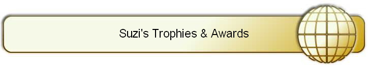 Suzi's Trophies & Awards